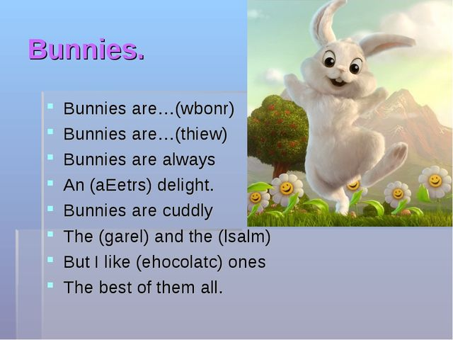 Bunnies. Bunnies are…(wbonr) Bunnies are…(thiew) Bunnies are always An (aEetr...