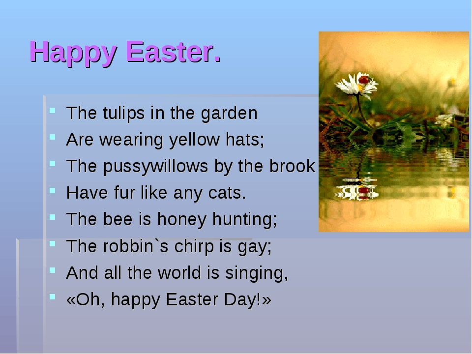 Happy Easter. The tulips in the garden Are wearing yellow hats; The pussywill...