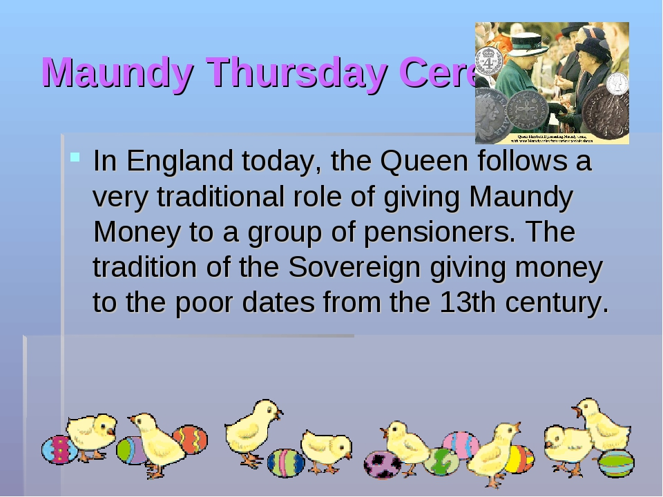 Maundy Thursday Ceremony. In England today, the Queen follows a very traditio...