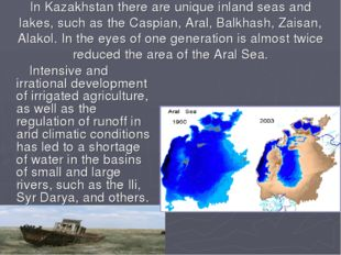 In Kazakhstan there are unique inland seas and lakes, such as the Caspian, Ar