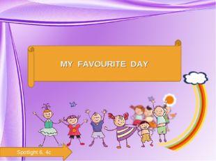 MY FAVOURITE DAY Spotlight 6, 4c