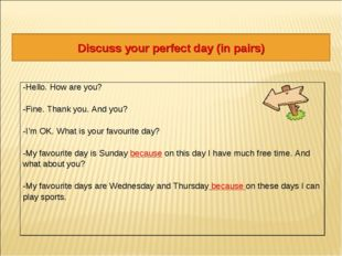 Discuss your perfect day (in pairs) -Hello. How are you? -Fine. Thank you. An