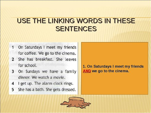 USE THE LINKING WORDS IN THESE SENTENCES 1. On Saturdays I meet my friends AN...
