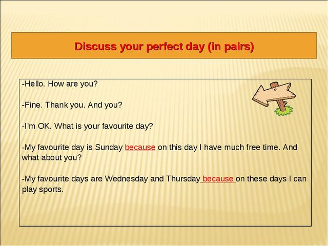 Discuss your perfect day (in pairs) -Hello. How are you? -Fine. Thank you. An...