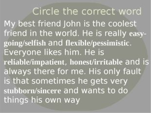 Circle the correct word My best friend John is the coolest friend in the worl