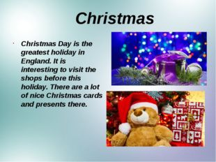 Christmas Christmas Day is the greatest holiday in England. It is interestin