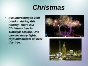 Christmas It is interesting to visit London during this holiday. There is a