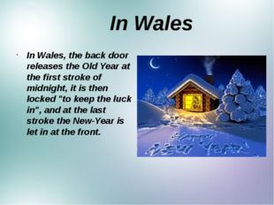 In Wales In Wales, the back door releases the Old Year at the first stroke o