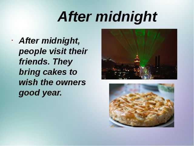 After midnight After midnight, people visit their friends. They bring cakes...