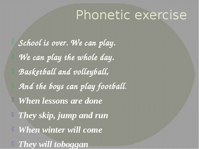 Phonetic exercise School is over. We can play. We can play the whole day. Bas...