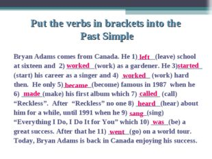 Bryan Adams comes from Canada. He 1)_____(leave) school at sixteen and 2) __