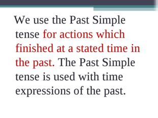 We use the Past Simple tense for actions which finished at a stated time in