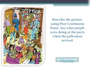 Home Describe the picture using Past Continuous Tense. Say what people were d