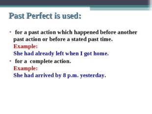 Past Perfect is used: for a past action which happened before another past ac