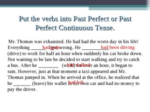 Put the verbs into Past Perfect or Past Perfect Continuous Tense. Mr. Thomas