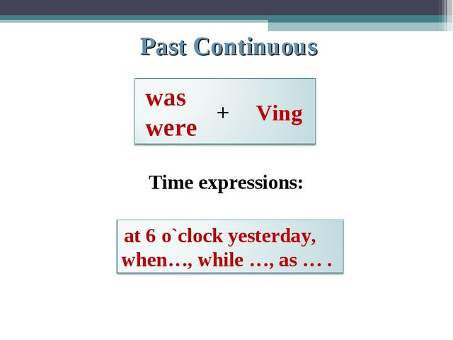 Past Continuous + Ving Time expressions: