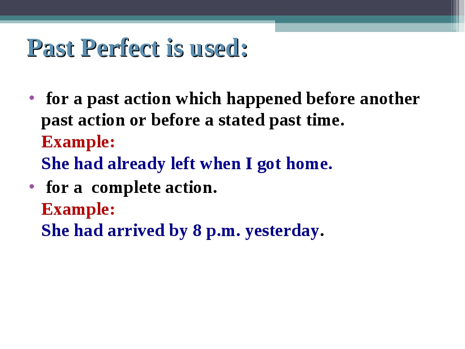 Past Perfect is used: for a past action which happened before another past ac...