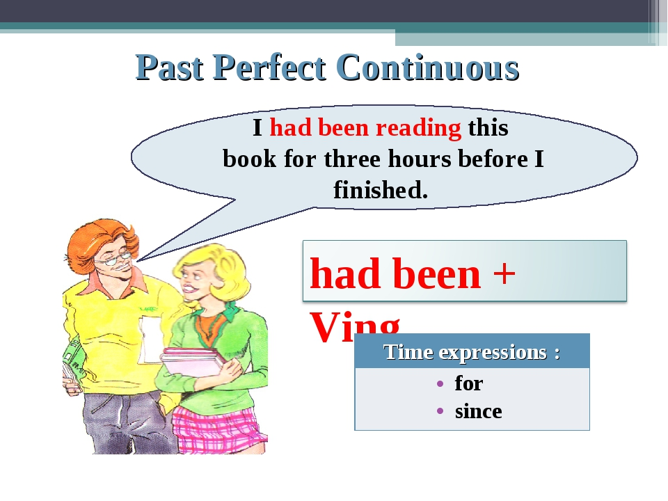 Past Perfect Continuous I had been reading this book for three hours before I...