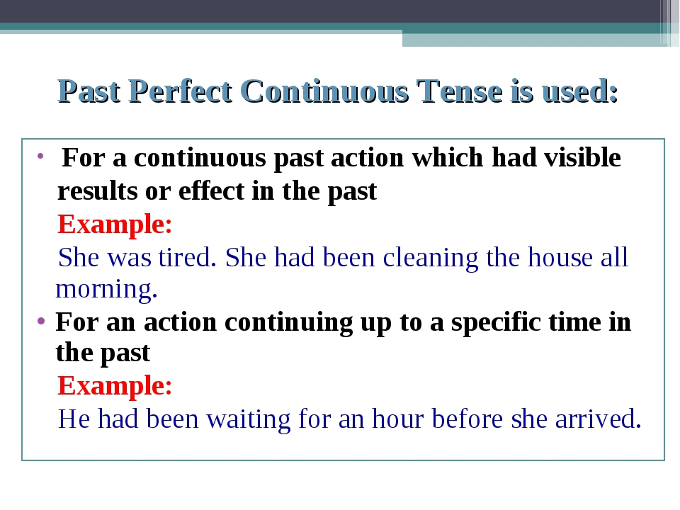 Past Perfect Continuous Tense is used: For a continuous past action which had...