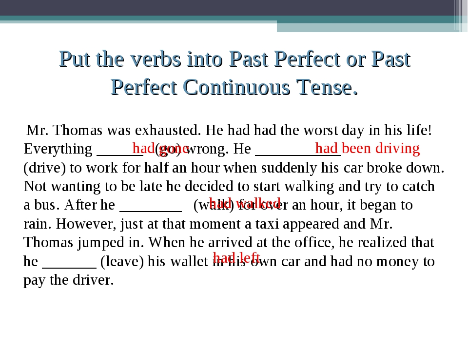 Put the verbs into Past Perfect or Past Perfect Continuous Tense. Mr. Thomas...