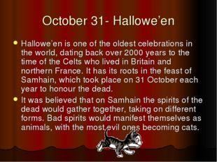 October 31- Hallowe'en Hallowe'en is one of the oldest celebrations in the wo