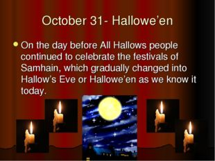 October 31- Hallowe'en On the day before All Hallows people continued to cele