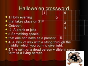 Hallowe'en crossword 1.Holly evening that takes place on 31st October. 2. A p