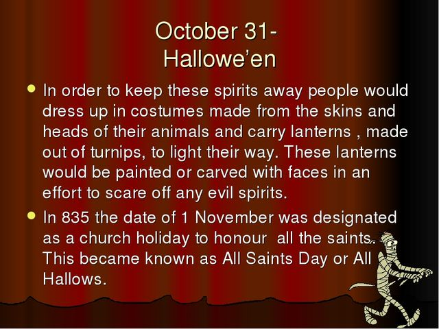 October 31- Hallowe'en In order to keep these spirits away people would dress...