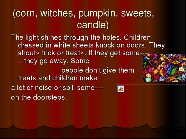 (corn, witches, pumpkin, sweets, candle) The light shines through the holes....