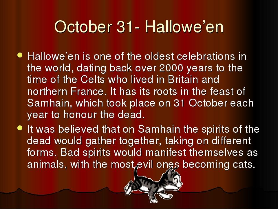 October 31- Hallowe'en Hallowe'en is one of the oldest celebrations in the wo...