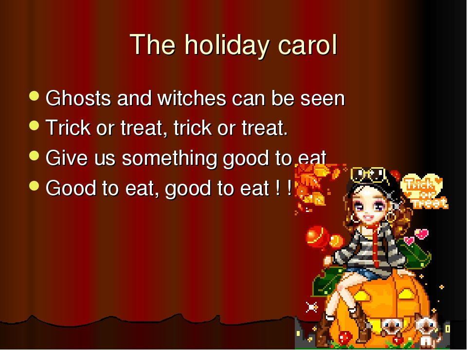 The holiday carol Ghosts and witches can be seen Trick or treat, trick or tre...