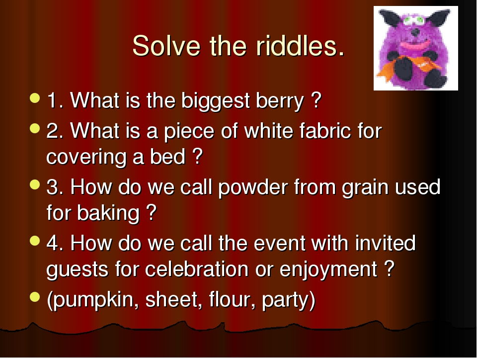 Solve the riddles. 1. What is the biggest berry ? 2. What is a piece of white...