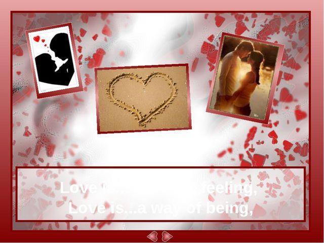 Love is... a tender feeling, Love is...a way of being,