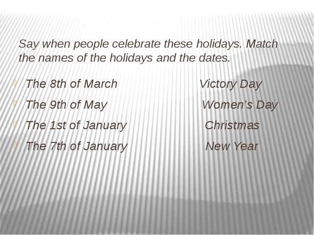 Say when people celebrate these holidays. Match the names of the holidays and...