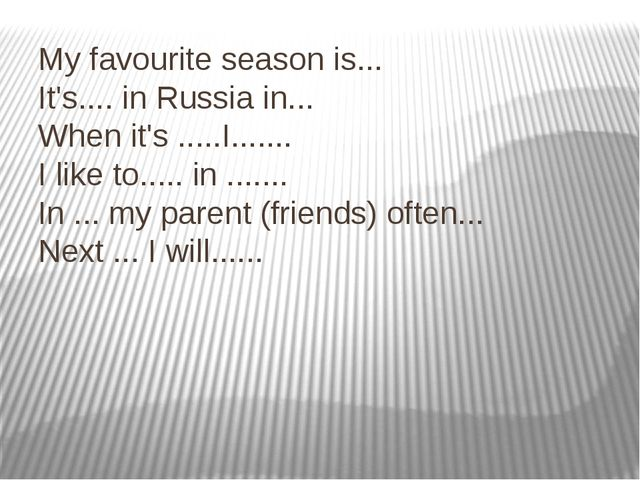 My favourite season is... It's.... in Russia in... When it's .....I....... I...