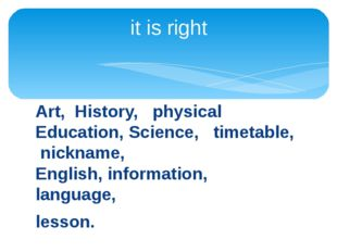 Art, History, physical Education, Science, timetable, nickname, English, info