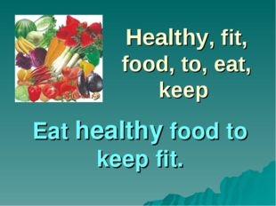 Healthy, fit, food, to, eat, keep Eat healthy food to keep fit.
