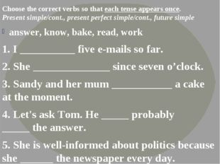 Choose the correct verbs so that each tense appears once. Present simple/cont