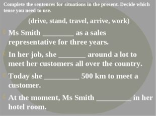 Complete the sentences for situations in the present. Decide which tense you