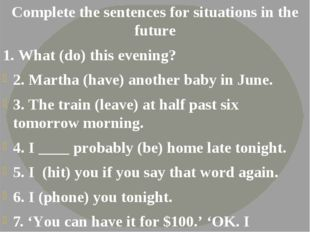 Complete the sentences for situations in the future 1. What (do) this evening