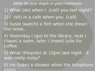 Make the past simple or past continuous 1) What (do) when I (call) you last n