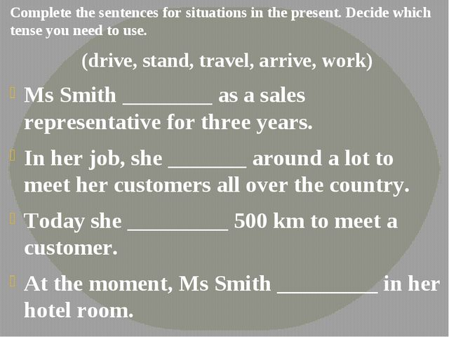Complete the sentences for situations in the present. Decide which tense you...
