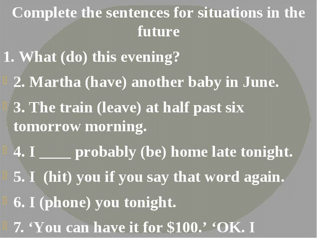 Complete the sentences for situations in the future 1. What (do) this evening...