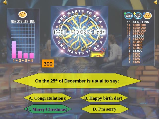 On the 25th of December is usual to say: A. Congratulations! B. Happy birth d...