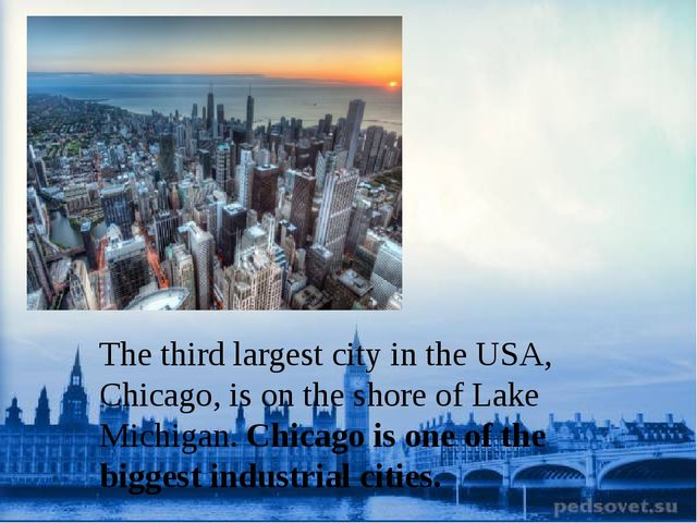 The third largest city inthe USA, Chicago, isonthe shore ofLake Michigan...