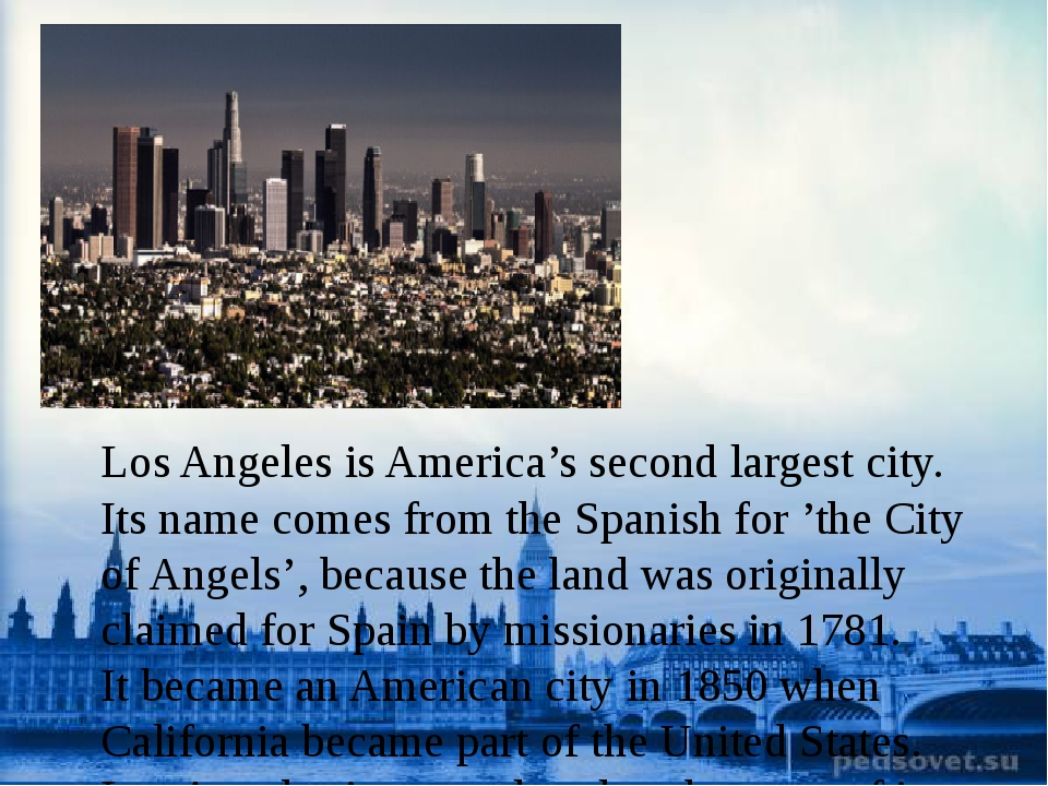 Los Angeles isAmerica's second largest city. Its name comes from the Spanis...