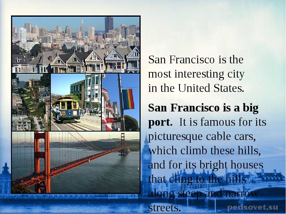 San Francisco isthe most interesting city inthe United States. San Francis...
