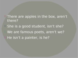 There are apples in the box, aren't there? She is a good student, isn't she?