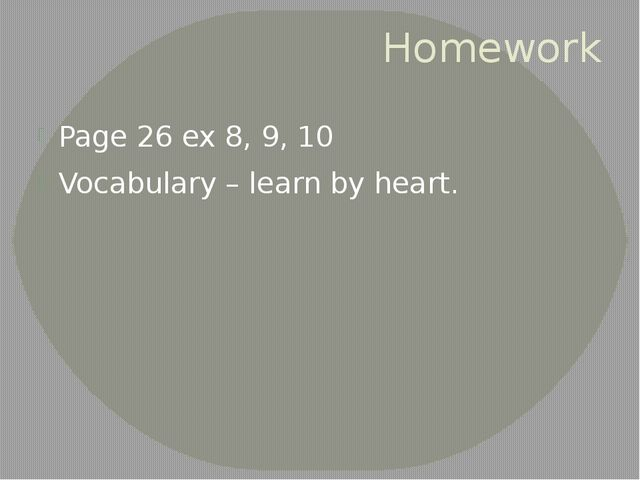 Homework Page 26 ex 8, 9, 10 Vocabulary – learn by heart.