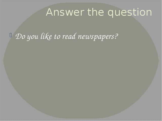 Answer the question Do you like to read newspapers?